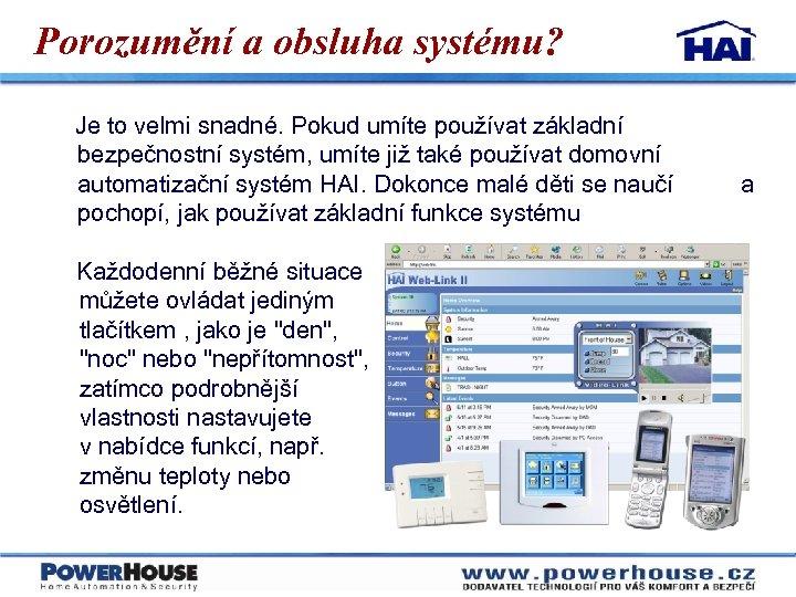 Porozumění a obsluha systému? Je to velmi snadné. Pokud umíte používat základní bezpečnostní systém,