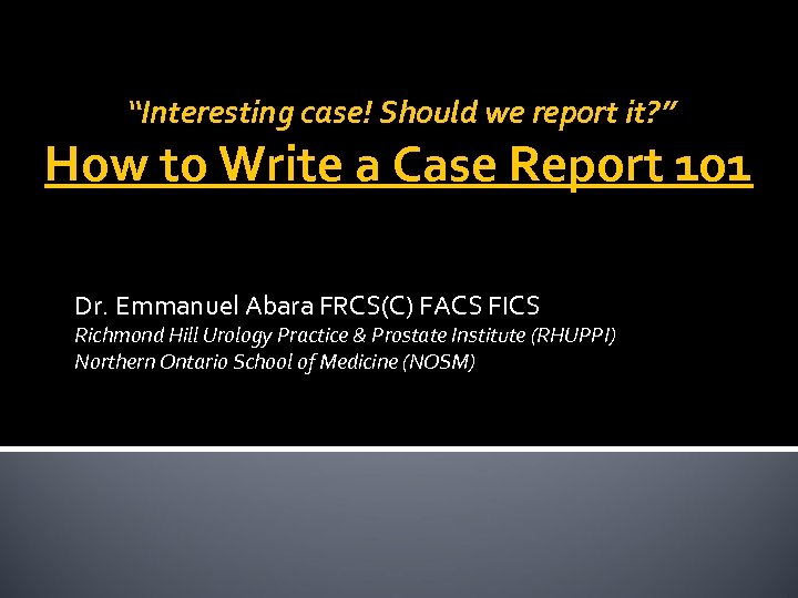 """""""Interesting case! Should we report it? """" How to Write a Case Report 101"""