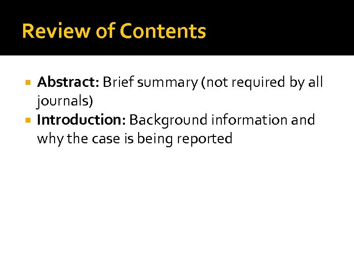 Review of Contents Abstract: Brief summary (not required by all journals) Introduction: Background information