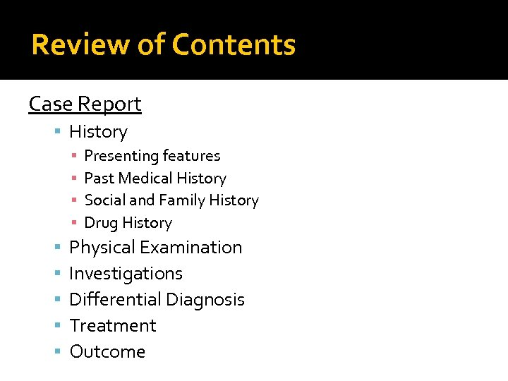 Review of Contents Case Report History ▪ Presenting features ▪ Past Medical History ▪