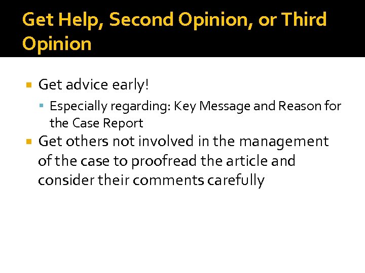 Get Help, Second Opinion, or Third Opinion Get advice early! Especially regarding: Key Message