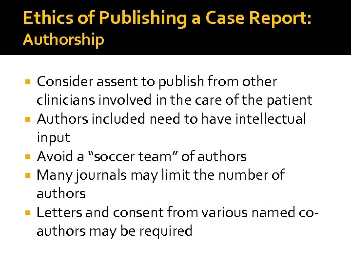 Ethics of Publishing a Case Report: Authorship Consider assent to publish from other clinicians