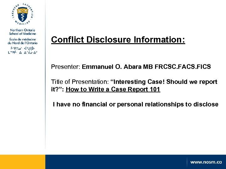 Conflict Disclosure Information: Presenter: Emmanuel O. Abara MB FRCSC. FACS. FICS Title of Presentation: