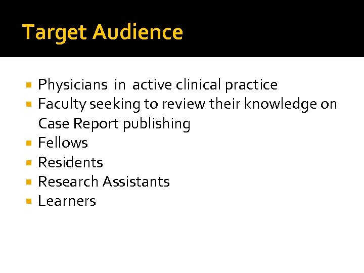 Target Audience Physicians in active clinical practice Faculty seeking to review their knowledge on