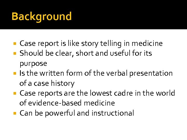 Background Case report is like story telling in medicine Should be clear, short and
