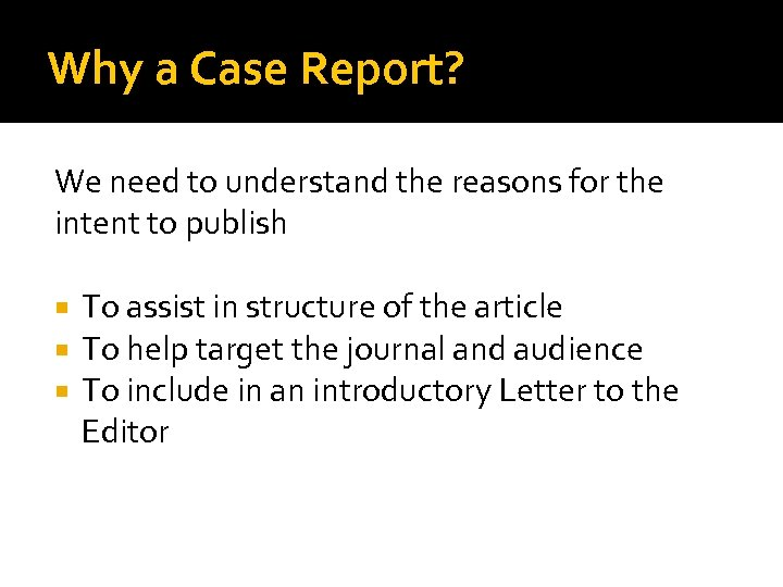 Why a Case Report? We need to understand the reasons for the intent to