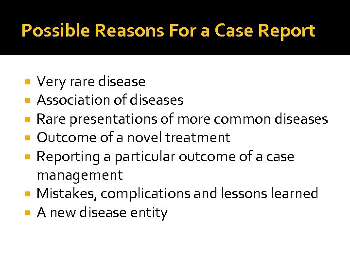 Possible Reasons For a Case Report Very rare disease Association of diseases Rare presentations