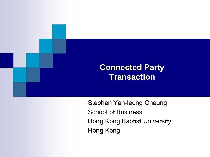Connected Party Transaction Stephen Yan-leung Cheung School of Business Hong Kong Baptist University Hong
