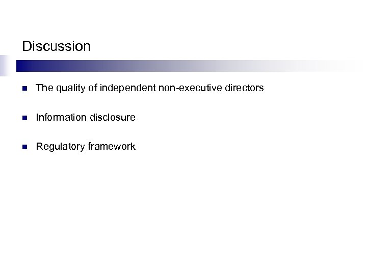 Discussion n The quality of independent non-executive directors n Information disclosure n Regulatory framework