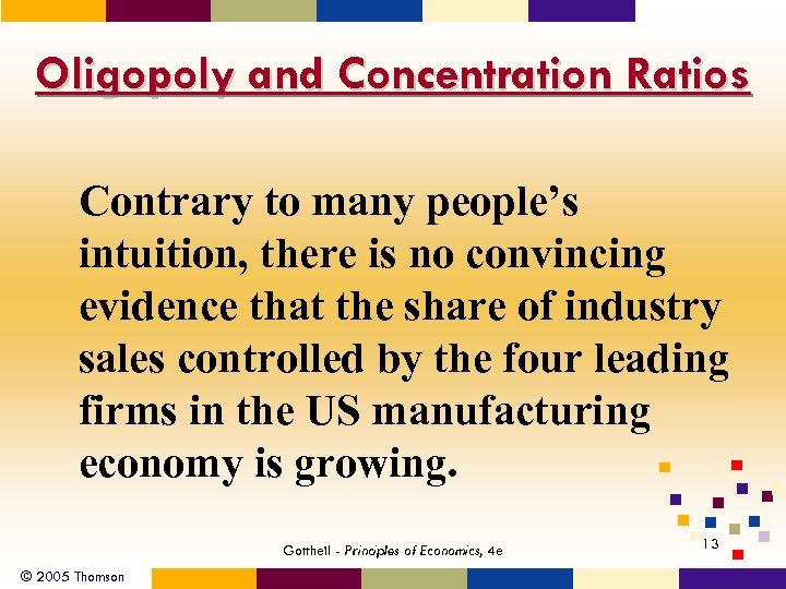 Oligopoly and Concentration Ratios Contrary to many people's intuition, there is no convincing evidence