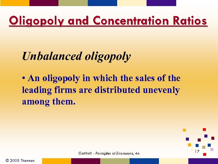 Oligopoly and Concentration Ratios Unbalanced oligopoly • An oligopoly in which the sales of