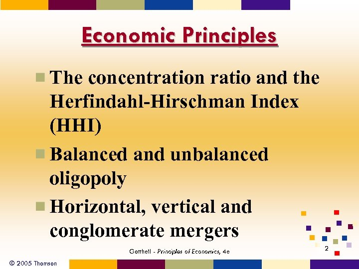 Economic Principles The concentration ratio and the Herfindahl-Hirschman Index (HHI) Balanced and unbalanced oligopoly