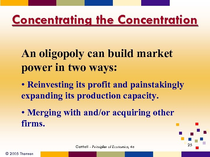 Concentrating the Concentration An oligopoly can build market power in two ways: • Reinvesting