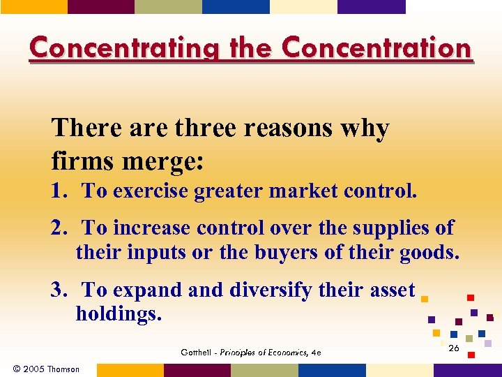 Concentrating the Concentration There are three reasons why firms merge: 1. To exercise greater