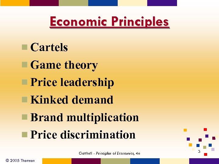 Economic Principles Cartels Game theory Price leadership Kinked demand Brand multiplication Price discrimination Gottheil