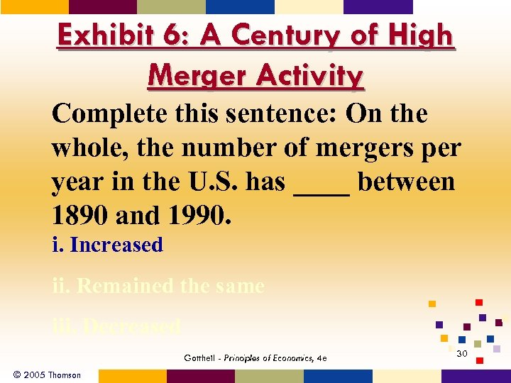 Exhibit 6: A Century of High Merger Activity Complete this sentence: On the whole,