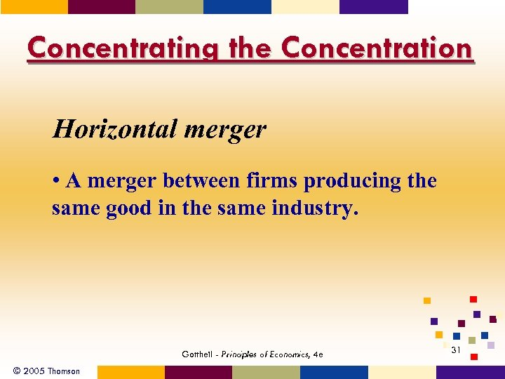 Concentrating the Concentration Horizontal merger • A merger between firms producing the same good