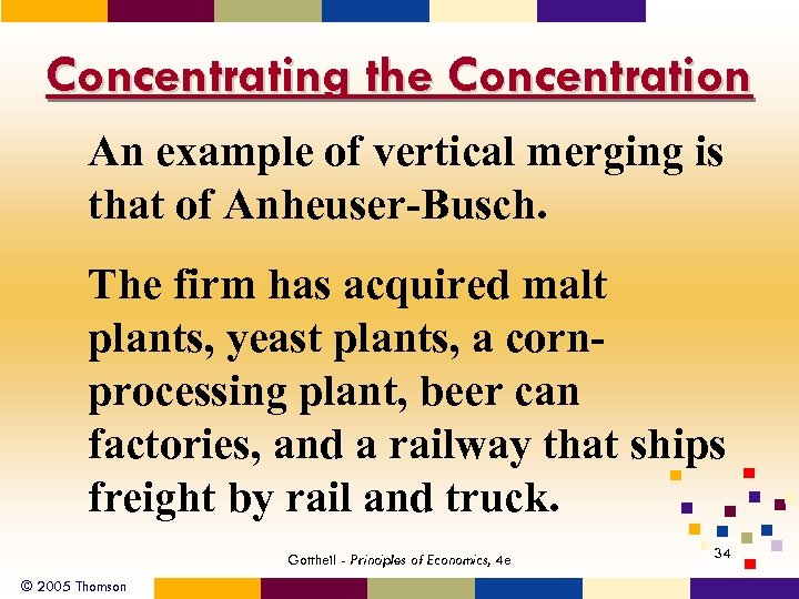 Concentrating the Concentration An example of vertical merging is that of Anheuser-Busch. The firm