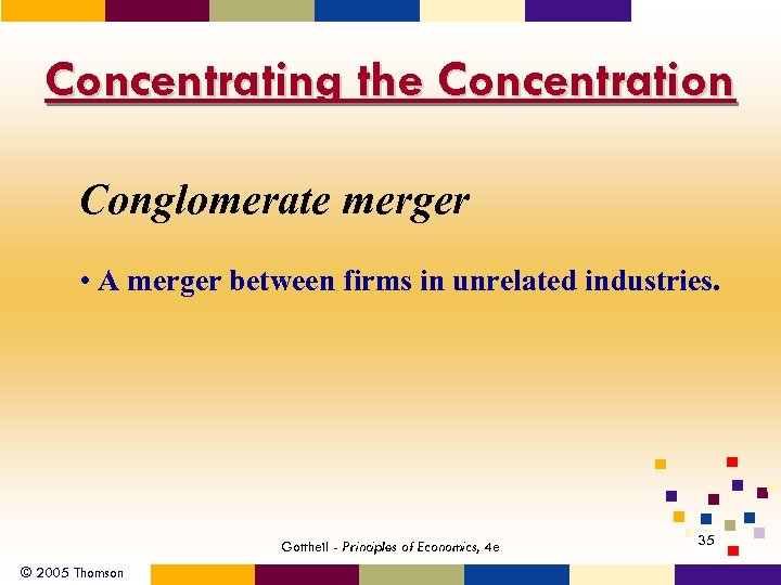 Concentrating the Concentration Conglomerate merger • A merger between firms in unrelated industries. Gottheil