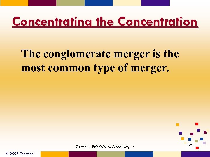 Concentrating the Concentration The conglomerate merger is the most common type of merger. Gottheil