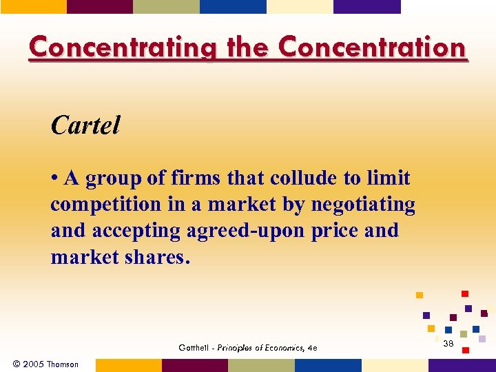 Concentrating the Concentration Cartel • A group of firms that collude to limit competition