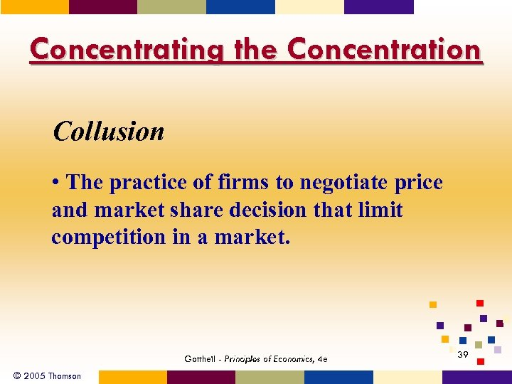 Concentrating the Concentration Collusion • The practice of firms to negotiate price and market