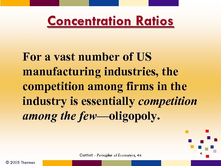 Concentration Ratios For a vast number of US manufacturing industries, the competition among firms