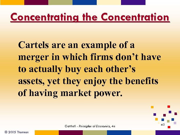 Concentrating the Concentration Cartels are an example of a merger in which firms don't