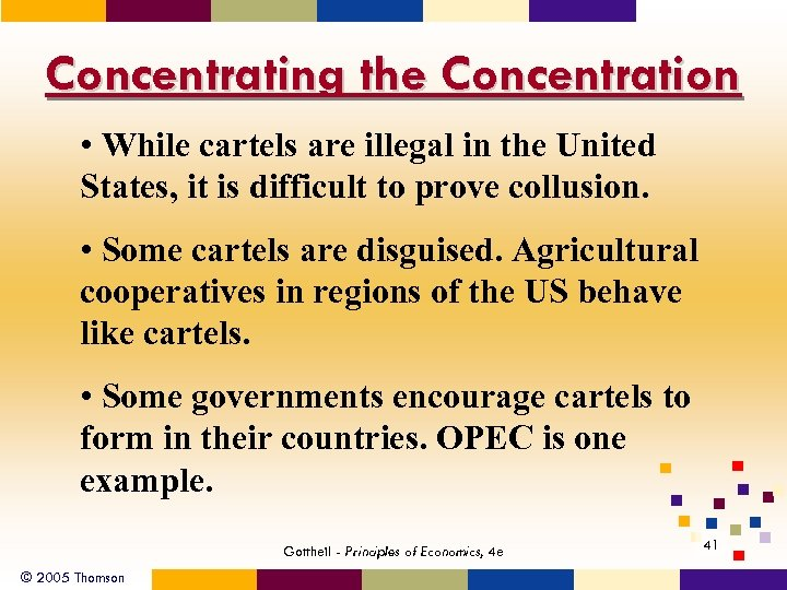 Concentrating the Concentration • While cartels are illegal in the United States, it is