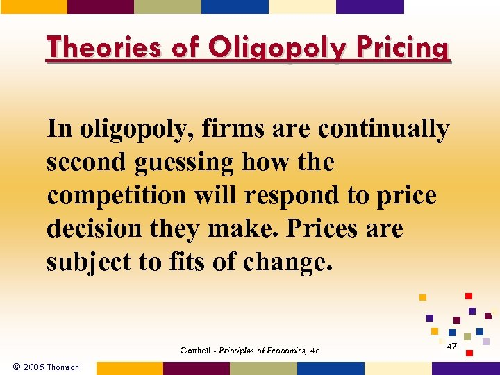 Theories of Oligopoly Pricing In oligopoly, firms are continually second guessing how the competition