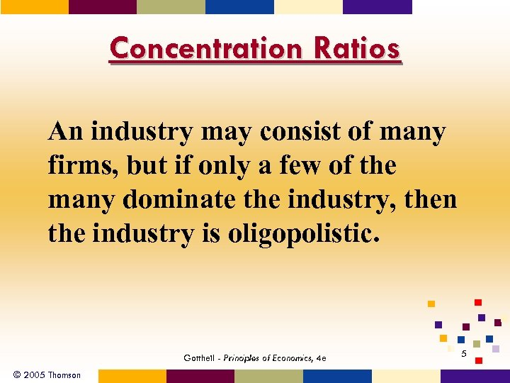 Concentration Ratios An industry may consist of many firms, but if only a few