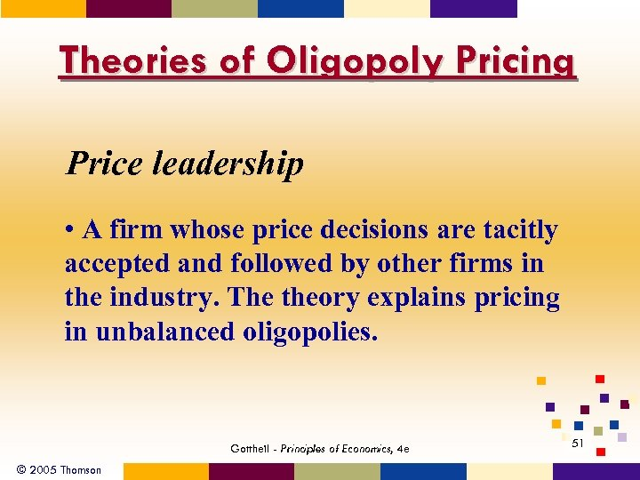 Theories of Oligopoly Pricing Price leadership • A firm whose price decisions are tacitly