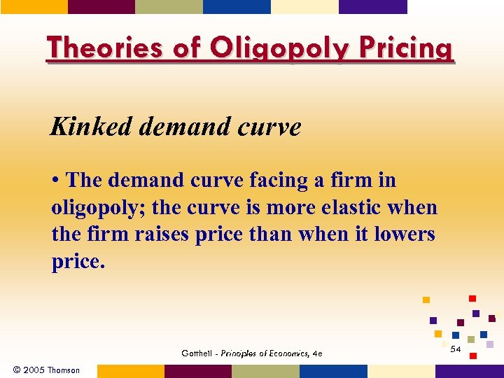 Theories of Oligopoly Pricing Kinked demand curve • The demand curve facing a firm