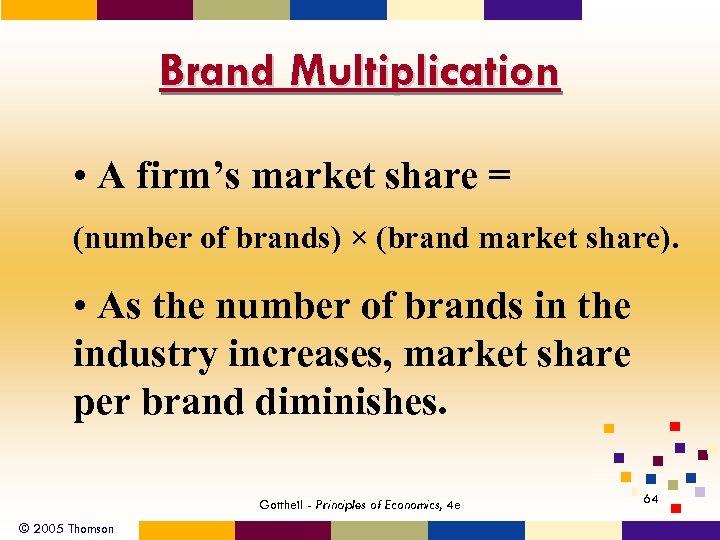 Brand Multiplication • A firm's market share = (number of brands) × (brand market