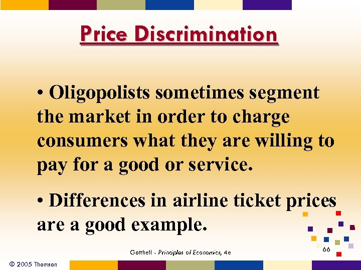 Price Discrimination • Oligopolists sometimes segment the market in order to charge consumers what
