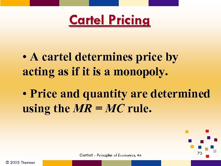 Cartel Pricing • A cartel determines price by acting as if it is a