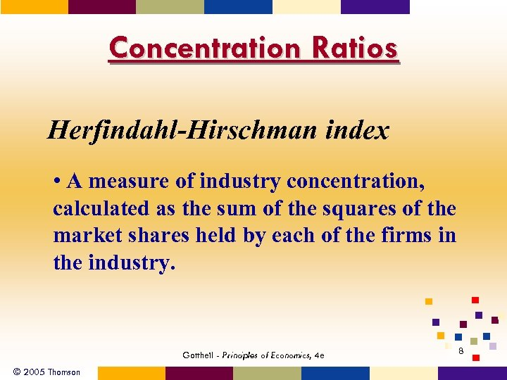 Concentration Ratios Herfindahl-Hirschman index • A measure of industry concentration, calculated as the sum