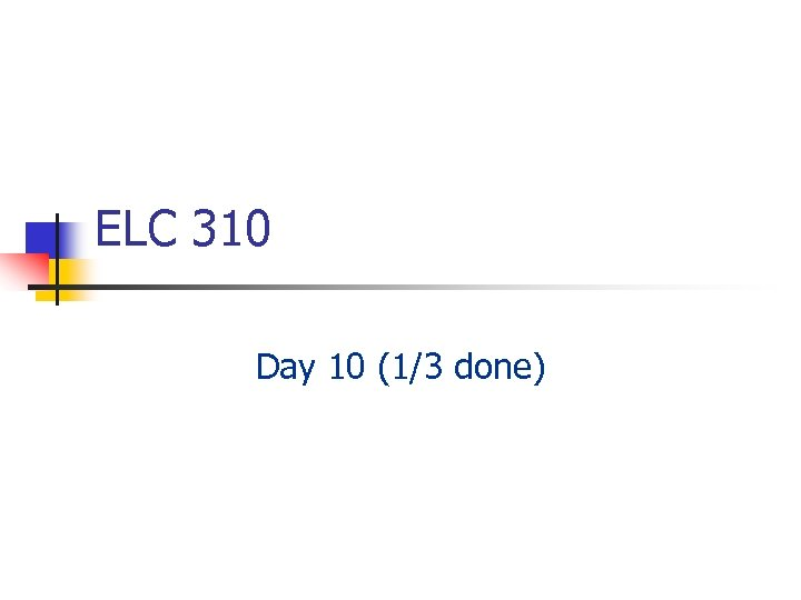 ELC 310 Day 10 (1/3 done)