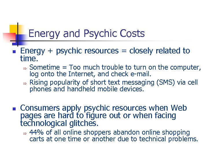 Energy and Psychic Costs n Energy + psychic resources = closely related to time.