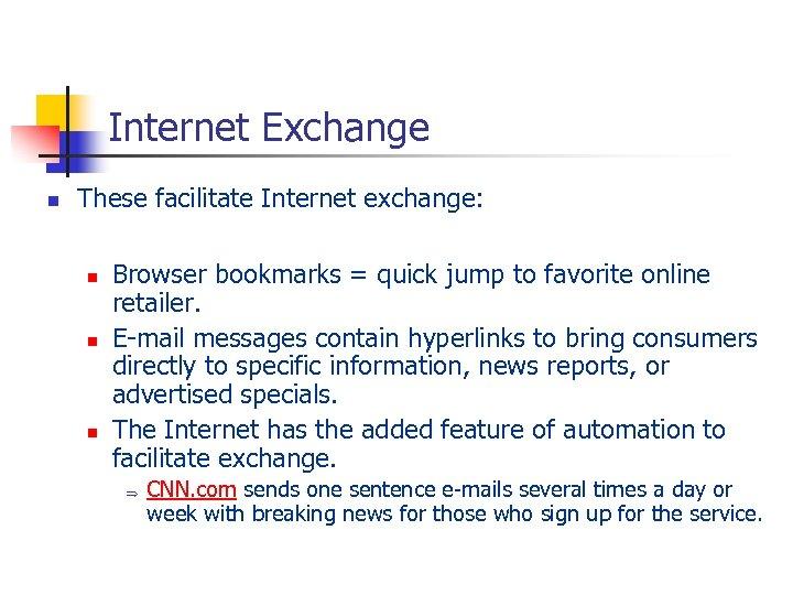 Internet Exchange n These facilitate Internet exchange: n n n Browser bookmarks = quick