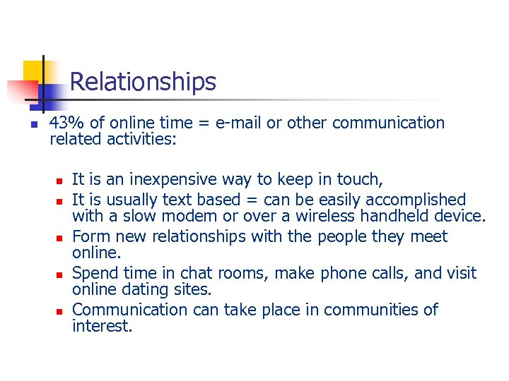 Relationships n 43% of online time = e-mail or other communication related activities: n