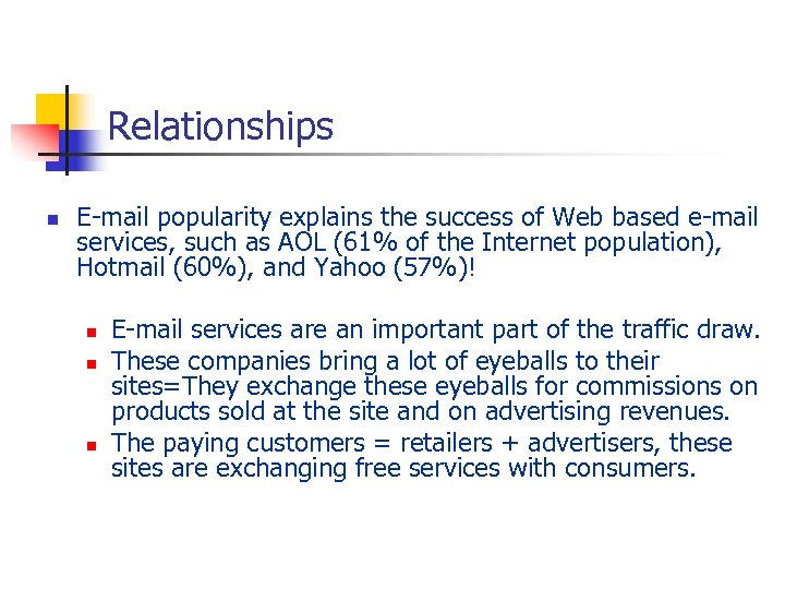 Relationships n E-mail popularity explains the success of Web based e-mail services, such as