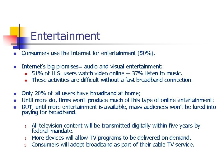 Entertainment n n n Consumers use the Internet for entertainment (50%). Internet's big promises=