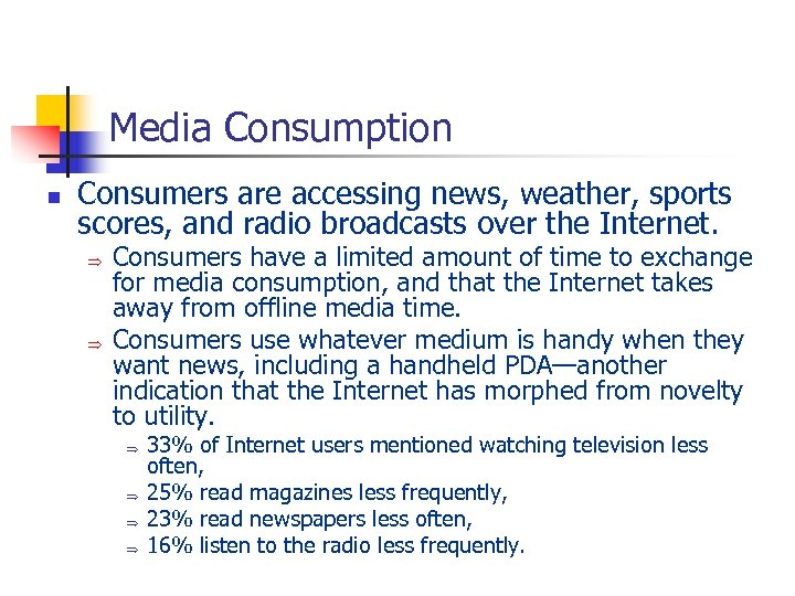 Media Consumption n Consumers are accessing news, weather, sports scores, and radio broadcasts over