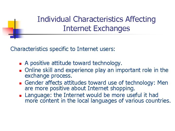 Individual Characteristics Affecting Internet Exchanges Characteristics specific to Internet users: n n A positive