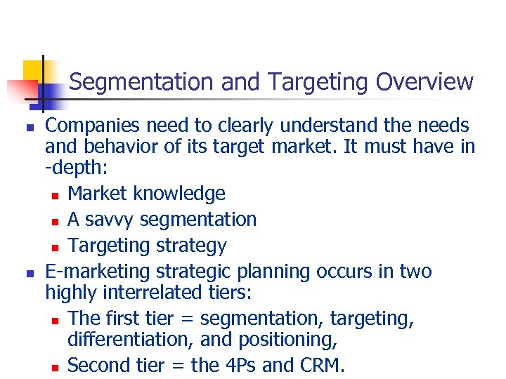 Segmentation and Targeting Overview n n Companies need to clearly understand the needs and