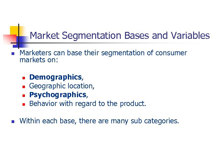 Market Segmentation Bases and Variables n Marketers can base their segmentation of consumer markets