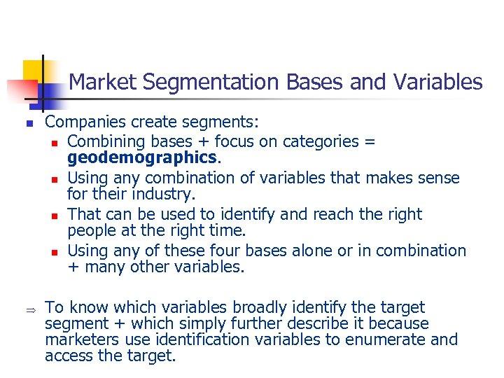 Market Segmentation Bases and Variables n Þ Companies create segments: n Combining bases +