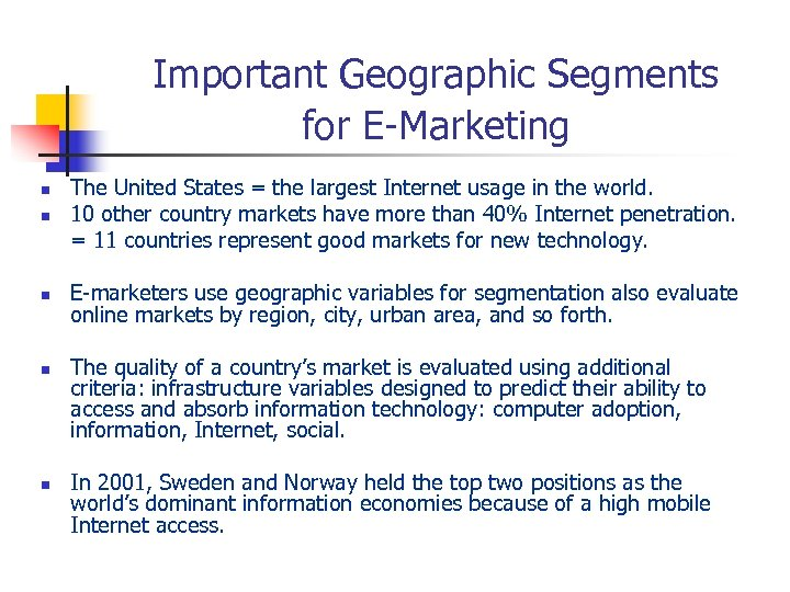 Important Geographic Segments for E-Marketing n The United States = the largest Internet usage