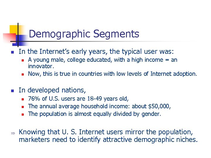 Demographic Segments n In the Internet's early years, the typical user was: n n